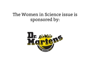 The Women in Science issue is sponsored by Dr Martens