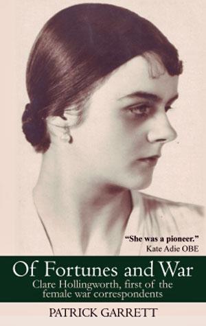 Patrick Garrett - Of Fortunes and War - Clare Hollingworth
